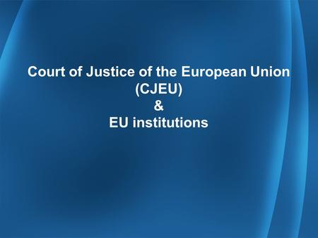 Court of Justice of the European Union (CJEU) & EU institutions.