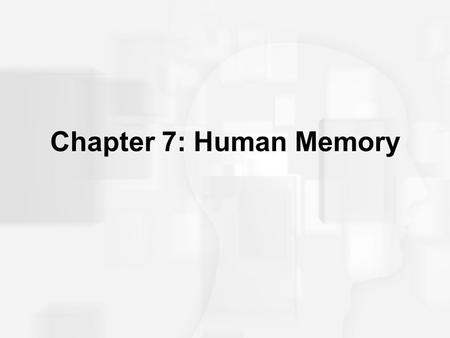 Chapter 7: Human Memory. Human Memory: Basic Questions How does information get into memory? How is information maintained in memory? How is information.