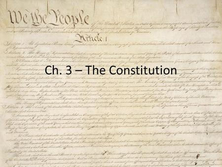 Ch. 3 – The Constitution. The Six Principles of Government Popular Sovereignty. – Citizens are the only source of power. Limited Government – Govt may.