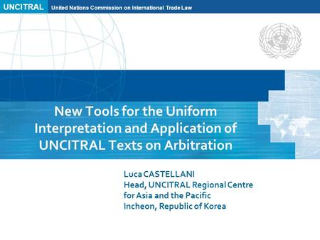 UNCITRAL United Nations Commission on International Trade Law New Tools for the Uniform Interpretation and Application of UNCITRAL Texts on Arbitration.