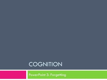 COGNITION PowerPoint 3: Forgetting. What is forgetting?  Forgetting refers to the inability to retrieve information that has previously been stored in.