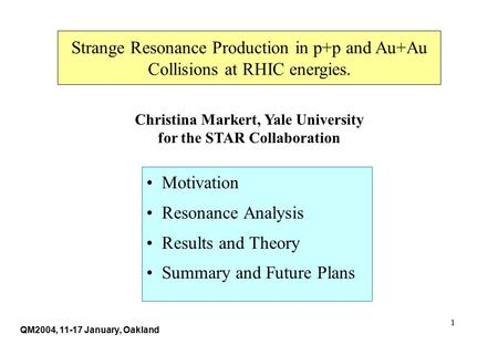 1 Strange Resonance Production in p+p and Au+Au Collisions at RHIC energies. Christina Markert, Yale University for the STAR Collaboration QM2004, 11-17.