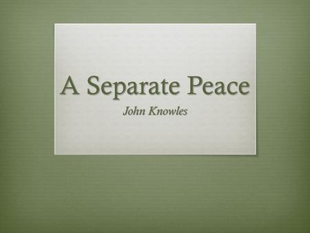 A Separate Peace John Knowles. Setting  Exeter, New Hampshire  Population: Approx. 14,000  Located close to large ports  Economy: Ship Commerce.