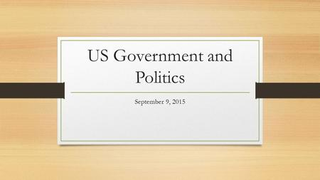US Government and Politics September 9, 2015. The United States Constitution Guide and directions for government Readable Sections – Preamble, Articles.