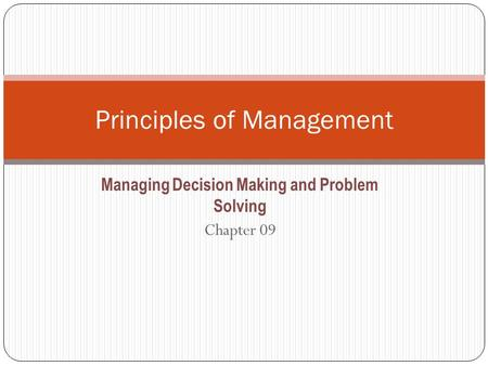 Managing Decision Making and Problem Solving Chapter 09 Principles of Management.
