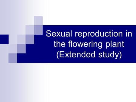 Sexual reproduction in the flowering plant (Extended study)