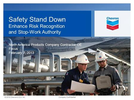 © 2012 Chevron U.S.A. Inc. Company Confidential Safety Stand Down Enhance Risk Recognition and Stop-Work Authority North America Products Company Contractor.