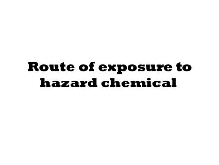 Route of exposure to hazard chemical