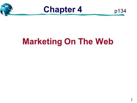 1 Chapter 4 Marketing On The Web p134. 2 Objectives  When to use product-based and customer-based market strategies  Identifying and reaching customers.