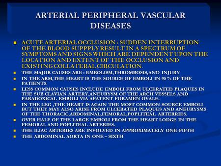 ARTERIAL PERIPHERAL VASCULAR DISEASES ACUTE ARTERIAL OCCLUSION : SUDDEN INTERRUPTION OF THE BLOOD SUPPPLY RESULT IN A SPECTRUM OF SYMPTOMS AND SIGNS WHICH.