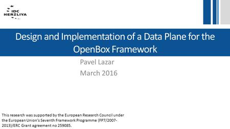 Design and Implementation of a Data Plane for the OpenBox Framework Pavel Lazar March 2016 This research was supported by the European Research Council.