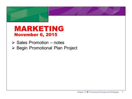 Chapter 17 Promotional Concepts and Strategies1  Sales Promotion – notes  Begin Promotional Plan Project MARKETING November 6, 2015.