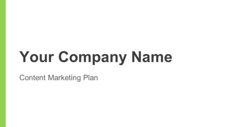 Your Company Name Content Marketing Plan. What is Content Marketing? Definition, How It Works, Why It's Right for Us.