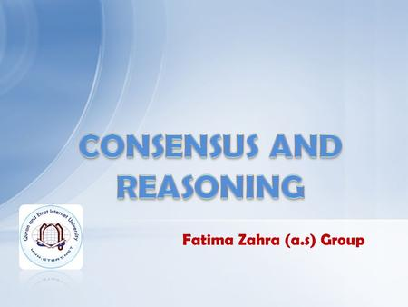 Fatima Zahra (a.s) Group. Elucidation of Islamic Jurisprudence Types of Religion Sources Primary SourcesQuranTraditions Secondary Sources Consensus Reasoning-