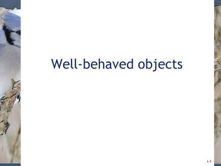 Well-behaved objects 6.0. 2 Main concepts to be covered Testing Debugging Test automation Writing for maintainability © 2017 Pearson Education, Inc. Hoboken,