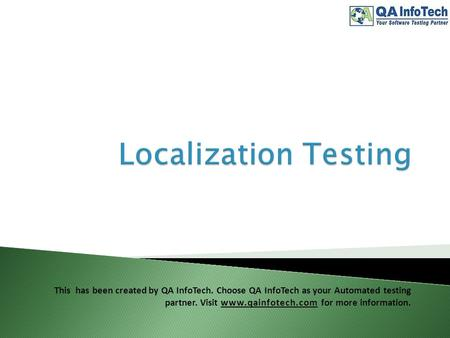 This has been created by QA InfoTech. Choose QA InfoTech as your Automated testing partner. Visit www.qainfotech.com for more information.