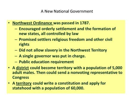 A New National Government Northwest Ordinance was passed in 1787. – Encouraged orderly settlement and the formation of new states, all controlled by law.