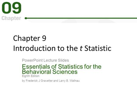 Chapter 9 Introduction to the t Statistic PowerPoint Lecture Slides Essentials of Statistics for the Behavioral Sciences Eighth Edition by Frederick J.
