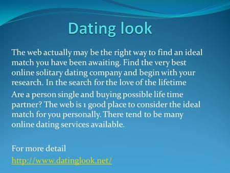 The web actually may be the right way to find an ideal match you have been awaiting. Find the very best online solitary dating company and begin with your.