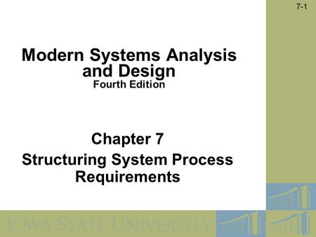 7-1 Chapter 7 Structuring System Process Requirements Modern Systems Analysis and Design Fourth Edition.