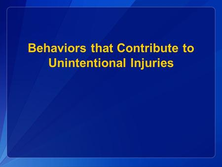 Behaviors that Contribute to Unintentional Injuries.
