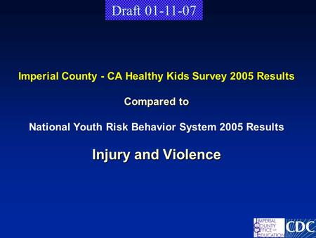 Compared to Injury and Violence Imperial County - CA Healthy Kids Survey 2005 Results Compared to National Youth Risk Behavior System 2005 Results Injury.