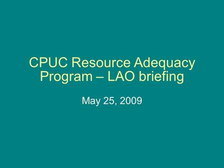 CPUC Resource Adequacy Program – LAO briefing May 25, 2009.