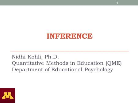 INFERENCE Nidhi Kohli, Ph.D. Quantitative Methods in Education (QME) Department of Educational Psychology 1.
