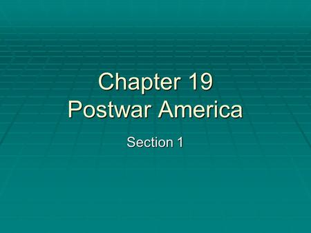 Chapter 19 Postwar America Section 1. Readjustment and Recovery  The Impact of the GI Bill -GI Bill of Rights  Housing Crisis -Suburbs  Redefining.