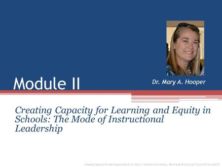 Module II Creating Capacity for Learning and Equity in Schools: The Mode of Instructional Leadership Dr. Mary A. Hooper Creating Capacity for Learning.