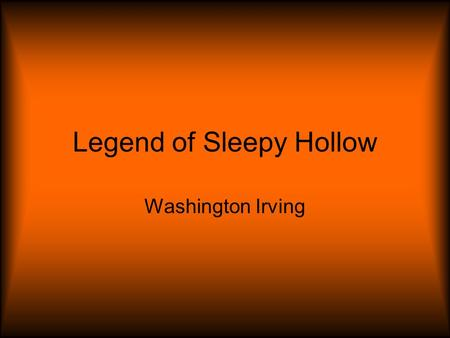 Legend of Sleepy Hollow Washington Irving. Washington Irving was born in New York City at the end of the Revolutionary War on April 3, 1783. He is best.