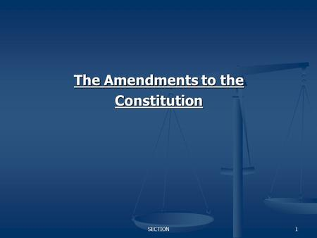 SECTION1 The Amendments to the Constitution. SECTION2 Bill of Rights (All ratified 1791) 1 st – No law against religion, freedom of speech (press), freedom.