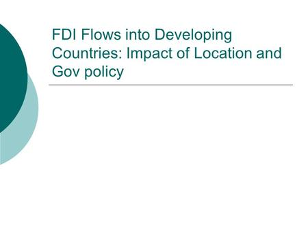 FDI Flows into Developing Countries: Impact of Location and Gov policy.