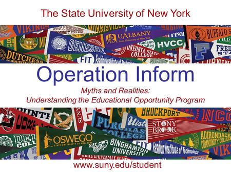 Operation Inform The State University of New York www.suny.edu/student Myths and Realities: Understanding the Educational Opportunity Program.