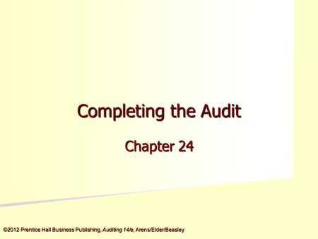 ©2012 Prentice Hall Business Publishing, Auditing 14/e, Arens/Elder/Beasley 5 - 5 Completing the Audit Chapter 24.