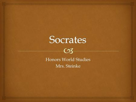 Honors World Studies Mrs. Steinke.  Socrates  Initially people thought Socrates was a sophist, but in fact he was their bitterest opponent.