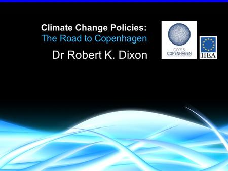Climate Change Policies: The Road to Copenhagen Dr Robert K. Dixon.