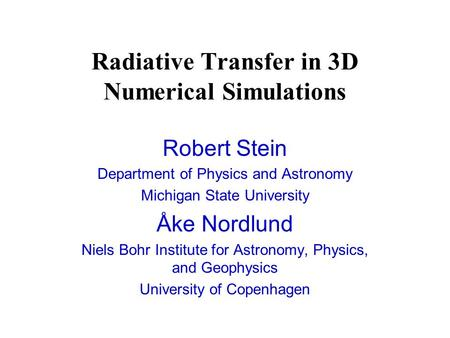 Radiative Transfer in 3D Numerical Simulations Robert Stein Department of Physics and Astronomy Michigan State University Åke Nordlund Niels Bohr Institute.