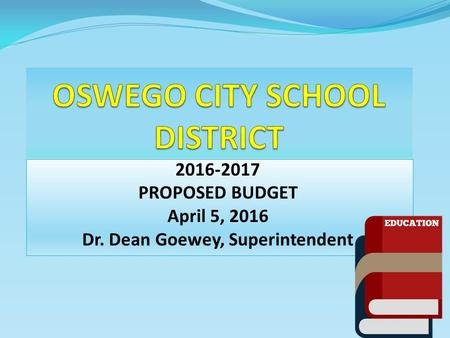 2016-2017 PROPOSED BUDGET April 5, 2016 Dr. Dean Goewey, Superintendent.