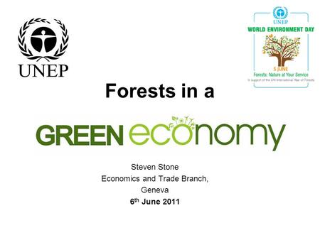 Forests in a Steven Stone Economics and Trade Branch, Geneva 6 th June 2011.