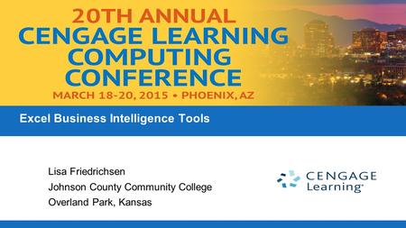 Excel Business Intelligence Tools Lisa Friedrichsen Johnson County Community College Overland Park, Kansas.