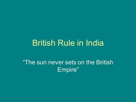 "British Rule in India ""The sun never sets on the British Empire"""