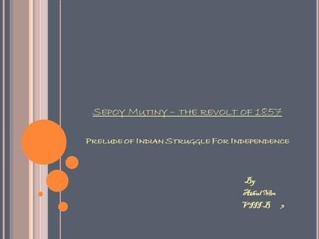 S EPOY M UTINY – THE REVOLT OF 1857 P RELUDE OF I NDIAN S TRUGGLE F OR I NDEPENDENCE By Athul Shibu VIII-B 3.