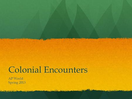 Colonial Encounters AP World Spring 2013. A Second Wave of European Conquests.