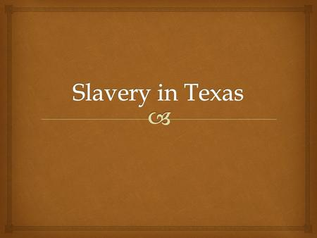  - Slavery was legal in Texas under Mexican law but was increasingly restricted. o US citizens often ignored Mexican regulations of slavery and brought.