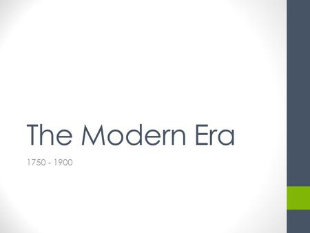 The Modern Era 1750 - 1900. EUROPE Important Dates 1750 ca – The Industrial Revolution starts in England 1756 – The Seven Years War starts 1763 – Treaty.