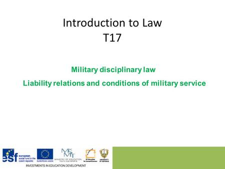 Introduction to Law T17 Military disciplinary law Liability relations and conditions of military service.