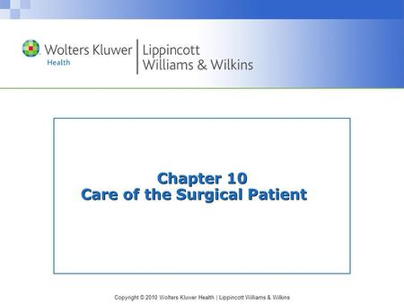 Copyright © 2010 Wolters Kluwer Health | Lippincott Williams & Wilkins Chapter 10 Care of the Surgical Patient.