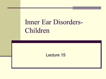 Inner Ear Disorders- Children Lecture 15. Selected Causes of SNHL Genetic – Hereditary (congenital or late onset) Syndromic Non Syndromic Non – genetic.