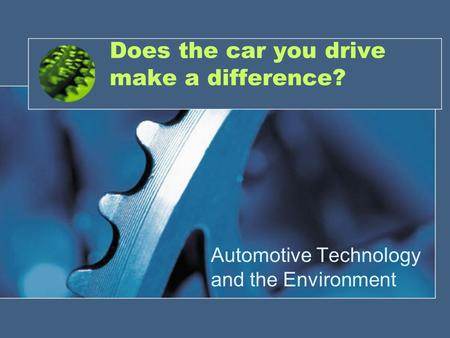Does the car you drive make a difference? Automotive Technology and the Environment.